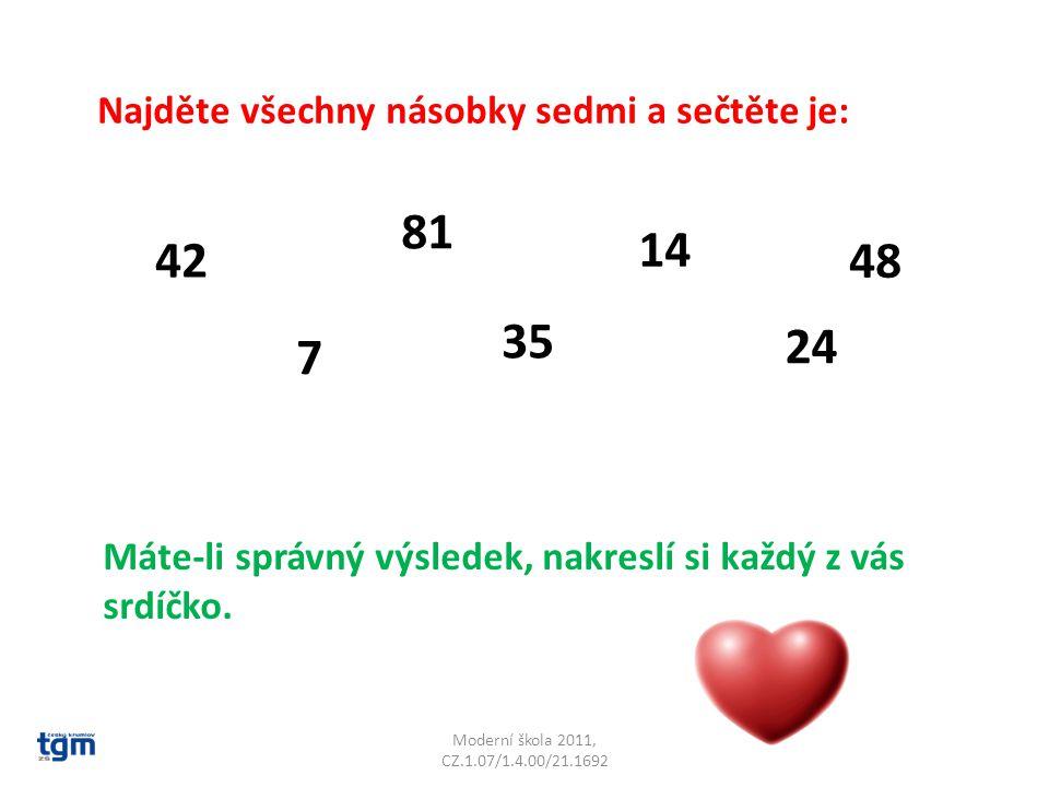 Moderní škola 2011, CZ.1.07/1.4.00/21.1692 Najděte všechny násobky sedmi a sečtěte je: 7 14 35 42 81 24 48 Máte-li správný výsledek, nakreslí si každý z vás srdíčko.