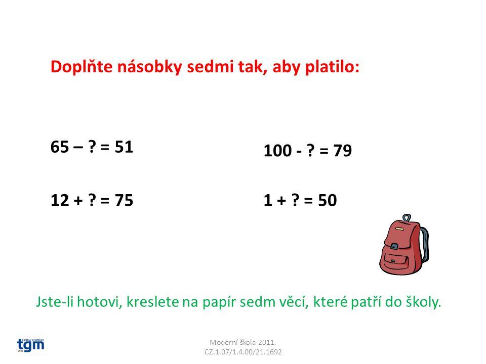 Moderní škola 2011, CZ.1.07/1.4.00/21.1692 Doplňte násobky sedmi tak, aby platilo: 65 – .