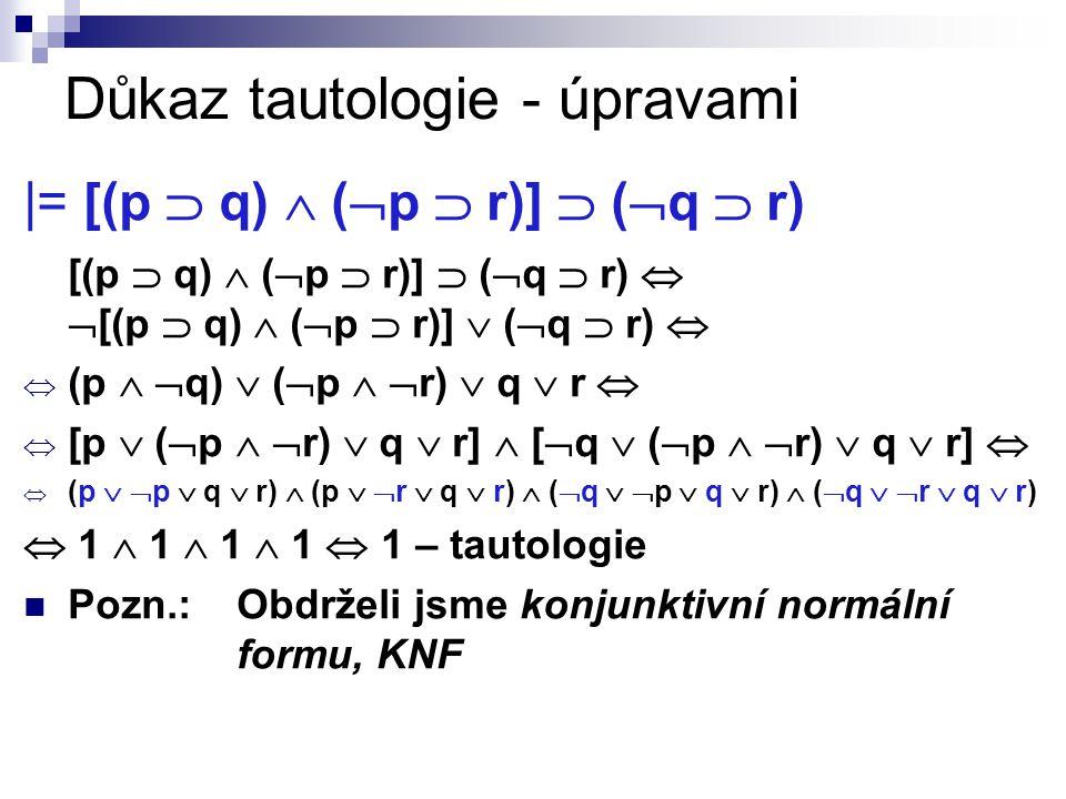 Důkaz tautologie - úpravami |= [(p  q)  (  p  r)]  (  q  r) [(p  q)  (  p  r)]  (  q  r)   [(p  q)  (  p  r)]  (  q  r)   (p