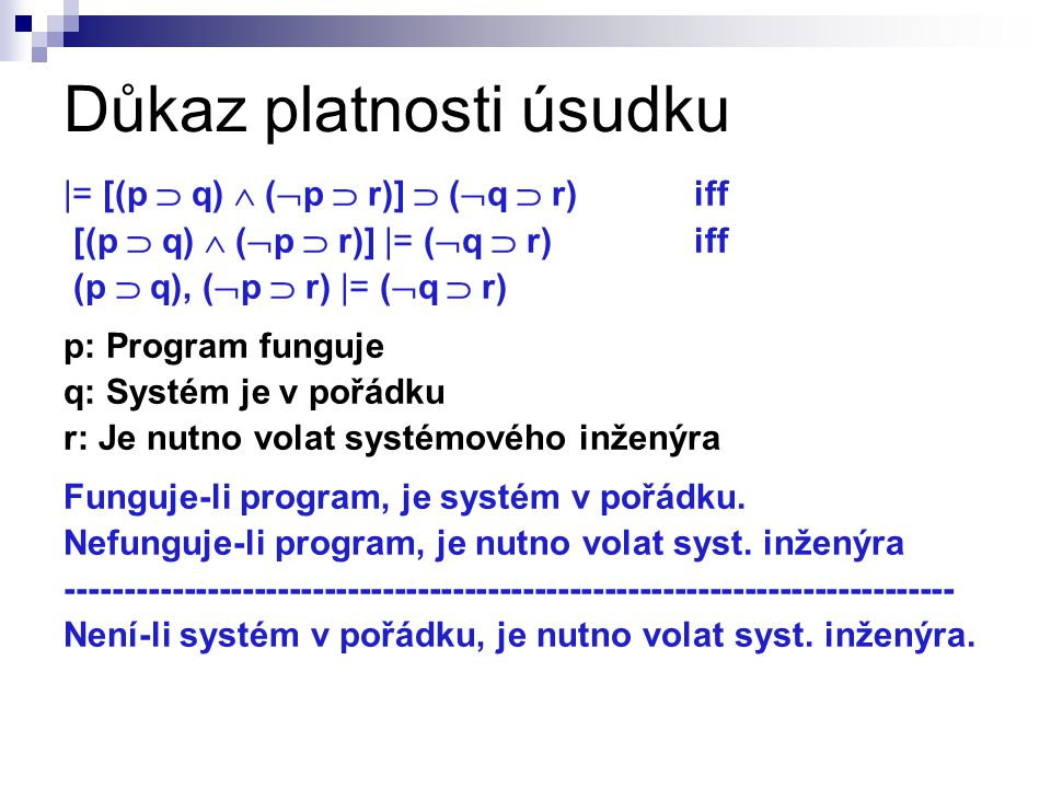 Důkaz platnosti úsudku |= [(p  q)  (  p  r)]  (  q  r) iff [(p  q)  (  p  r)] |= (  q  r)iff (p  q), (  p  r) |= (  q  r) p: Program