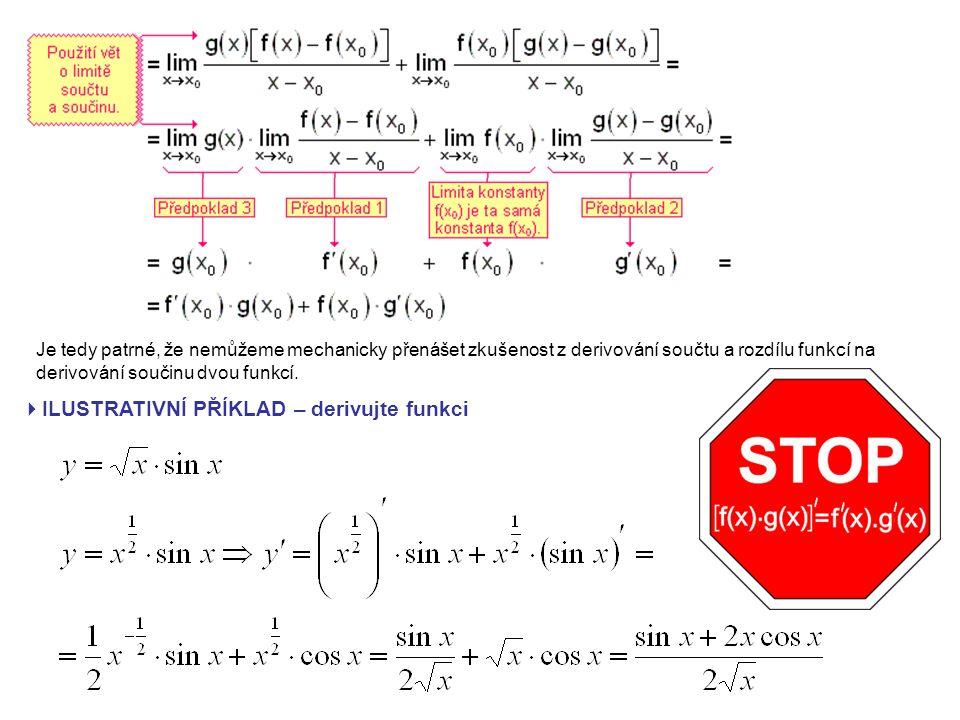 Je tedy patrné, že nemůžeme mechanicky přenášet zkušenost z derivování součtu a rozdílu funkcí na derivování součinu dvou funkcí.
