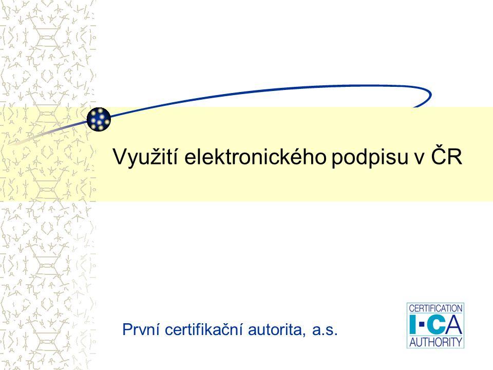 Využití elektronického podpisu v ČR První certifikační autorita, a.s.