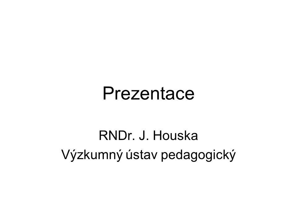 Prezentace RNDr. J. Houska Výzkumný ústav pedagogický