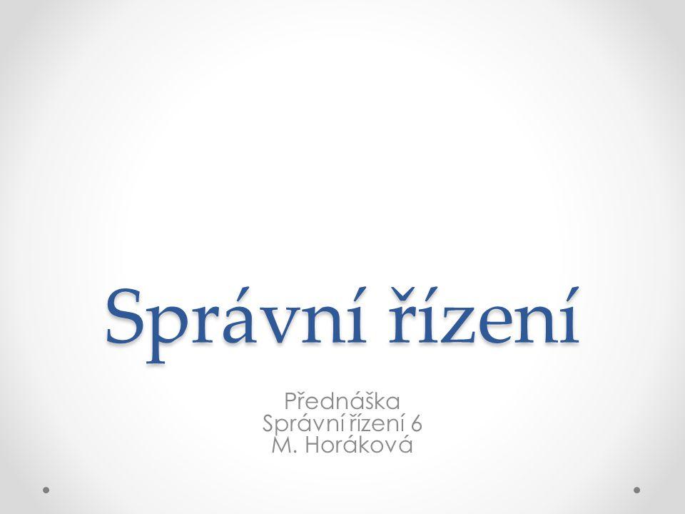 Správní řízení Přednáška Správní řízení 6 M. Horáková