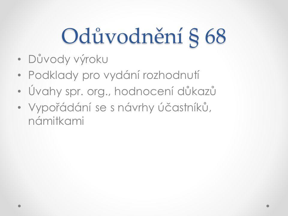 Odůvodnění § 68 Důvody výroku Podklady pro vydání rozhodnutí Úvahy spr. org., hodnocení důkazů Vypořádání se s návrhy účastníků, námitkami