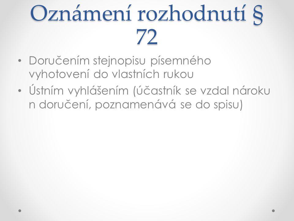 Oznámení rozhodnutí § 72 Doručením stejnopisu písemného vyhotovení do vlastních rukou Ústním vyhlášením (účastník se vzdal nároku n doručení, poznamen