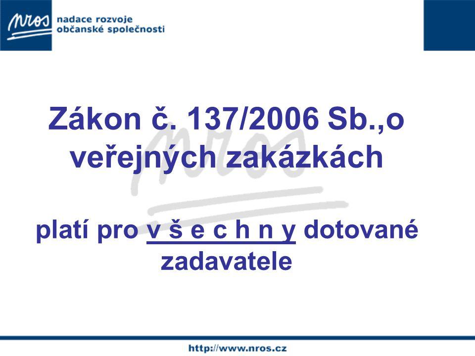 Zákon č. 137/2006 Sb.,o veřejných zakázkách platí pro v š e c h n y dotované zadavatele