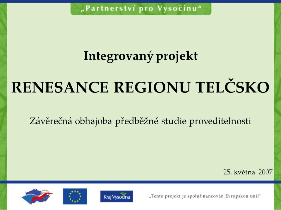Integrovaný projekt RENESANCE REGIONU TELČSKO Závěrečná obhajoba předběžné studie proveditelnosti 25.