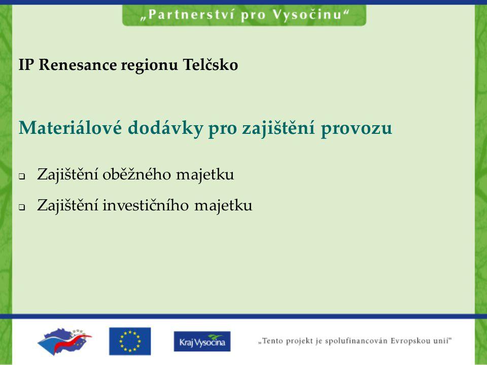 IP Renesance regionu Telčsko Materiálové dodávky pro zajištění provozu  Zajištění oběžného majetku  Zajištění investičního majetku