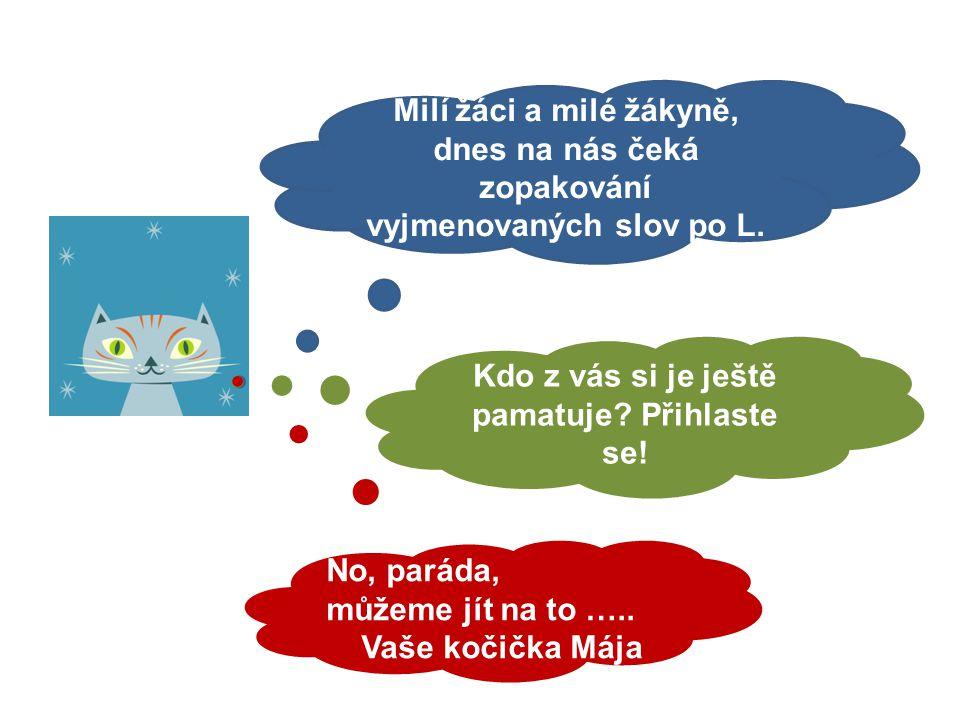 Mgr. Kateřina Fiedlerová Vyjmenovaná slova po L - opakování formou doplňování i/í, y/ý. 6. ročník