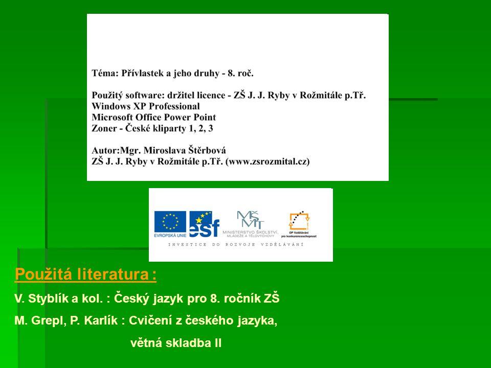 Použitá literatura : V. Styblík a kol. : Český jazyk pro 8. ročník ZŠ M. Grepl, P. Karlík : Cvičení z českého jazyka, větná skladba II