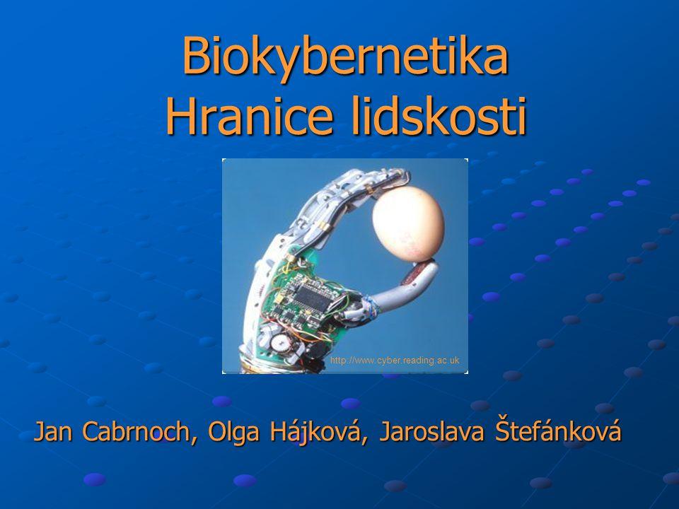 Biokybernetika Hranice lidskosti Jan Cabrnoch, Olga Hájková, Jaroslava Štefánková http://www.cyber.reading.ac.uk