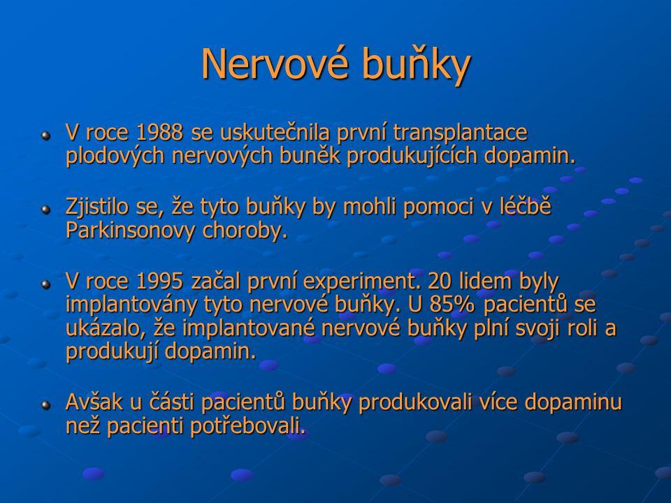 Nervové buňky V roce 1988 se uskutečnila první transplantace plodových nervových buněk produkujících dopamin.