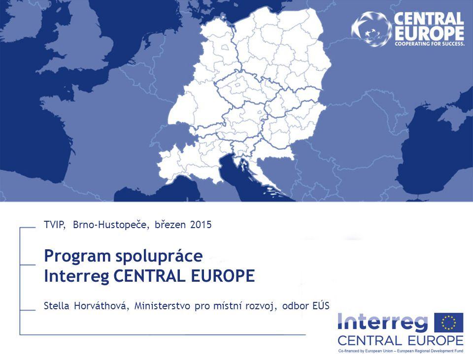 Program spolupráce Interreg CENTRAL EUROPE Stella Horváthová, Ministerstvo pro místní rozvoj, odbor EÚS TVIP, Brno-Hustopeče, březen 2015