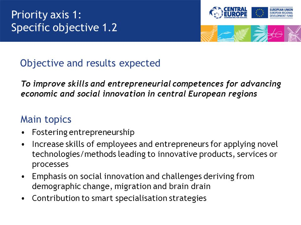 Objective and results expected To improve skills and entrepreneurial competences for advancing economic and social innovation in central European regi