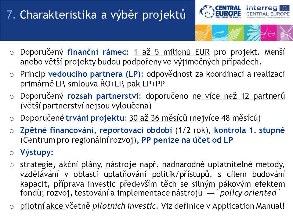 o Doporučený finanční rámec: 1 až 5 milionů EUR pro projekt. Menší anebo větší projekty budou podpořeny ve výjimečných případech. o Princip vedoucího