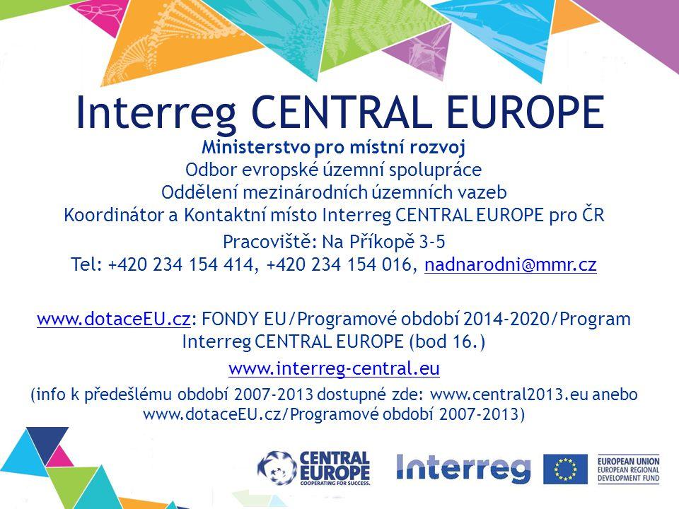 Interreg CENTRAL EUROPE Ministerstvo pro místní rozvoj Odbor evropské územní spolupráce Oddělení mezinárodních územních vazeb Koordinátor a Kontaktní