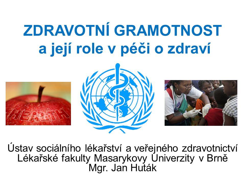 ZDRAVOTNÍ GRAMOTNOST a její role v péči o zdraví Ústav sociálního lékařství a veřejného zdravotnictví Lékařské fakulty Masarykovy Univerzity v Brně Mg