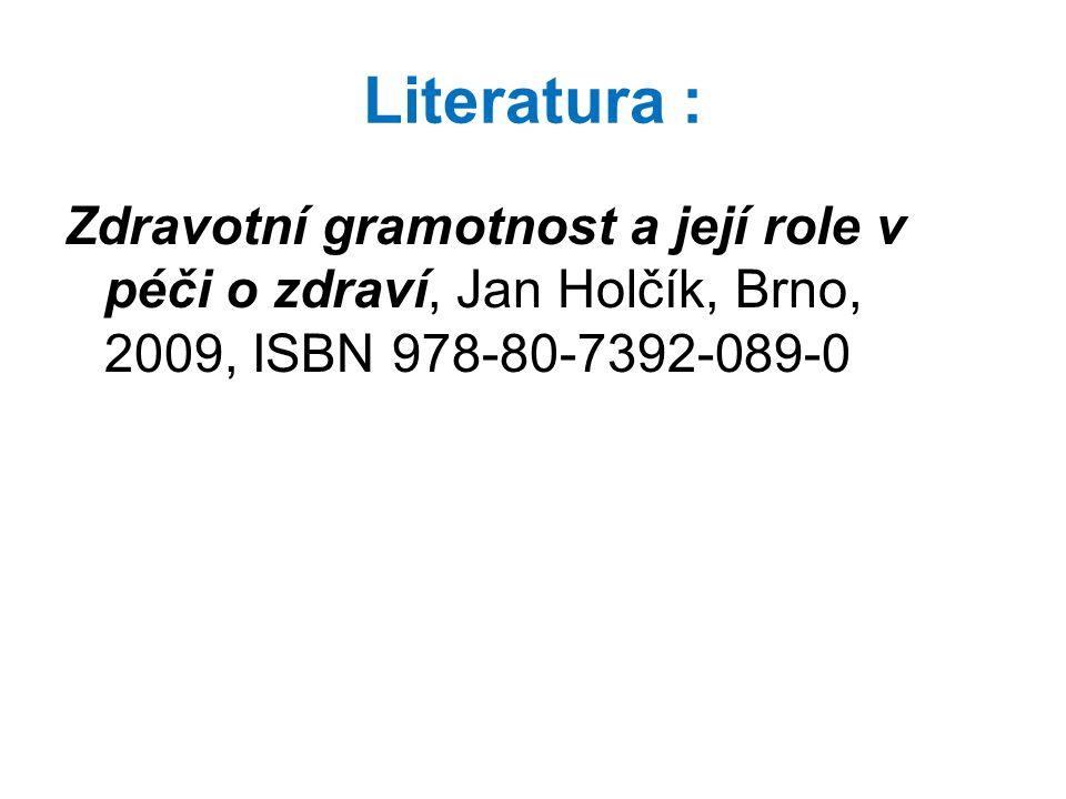Literatura : Zdravotní gramotnost a její role v péči o zdraví, Jan Holčík, Brno, 2009, ISBN 978-80-7392-089-0