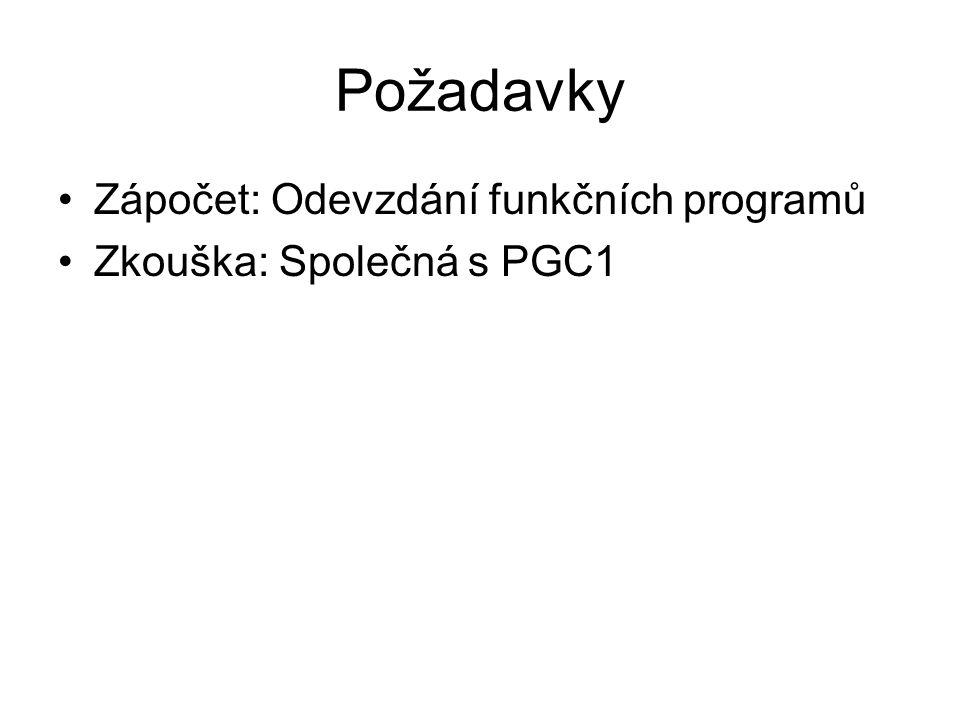 Požadavky Zápočet: Odevzdání funkčních programů Zkouška: Společná s PGC1