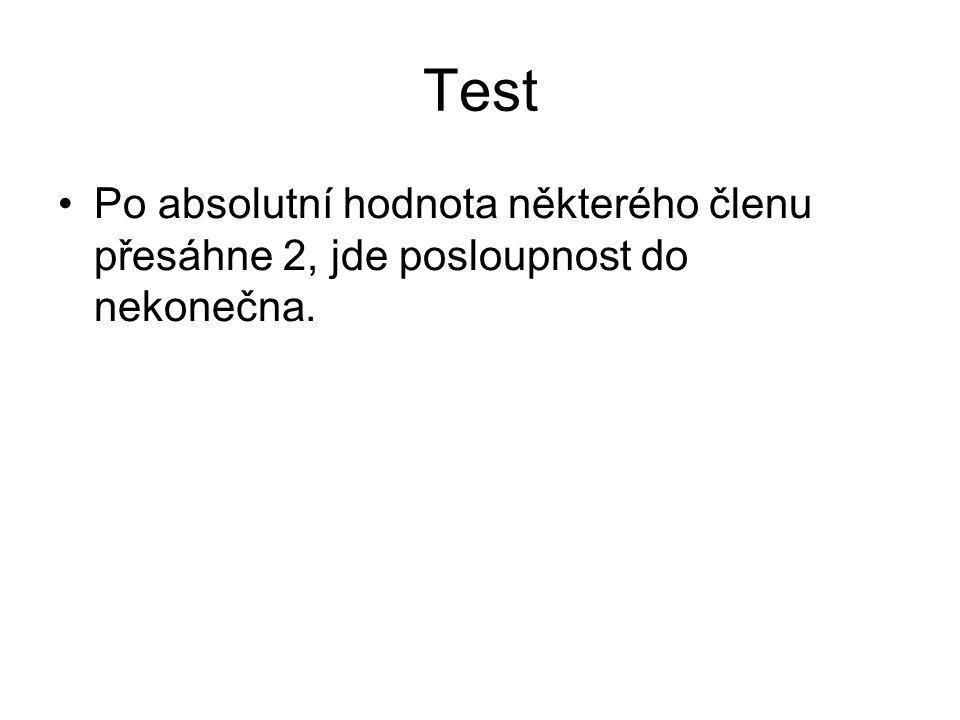 Test Po absolutní hodnota některého členu přesáhne 2, jde posloupnost do nekonečna.