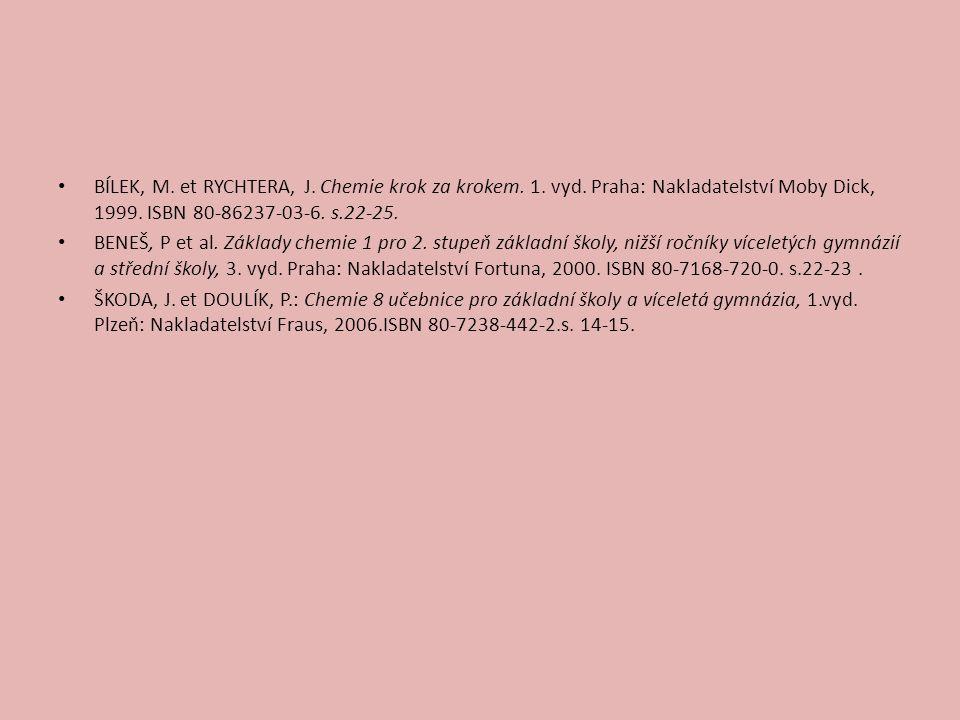 BÍLEK, M. et RYCHTERA, J. Chemie krok za krokem. 1. vyd. Praha: Nakladatelství Moby Dick, 1999. ISBN 80-86237-03-6. s.22-25. BENEŠ, P et al. Základy c