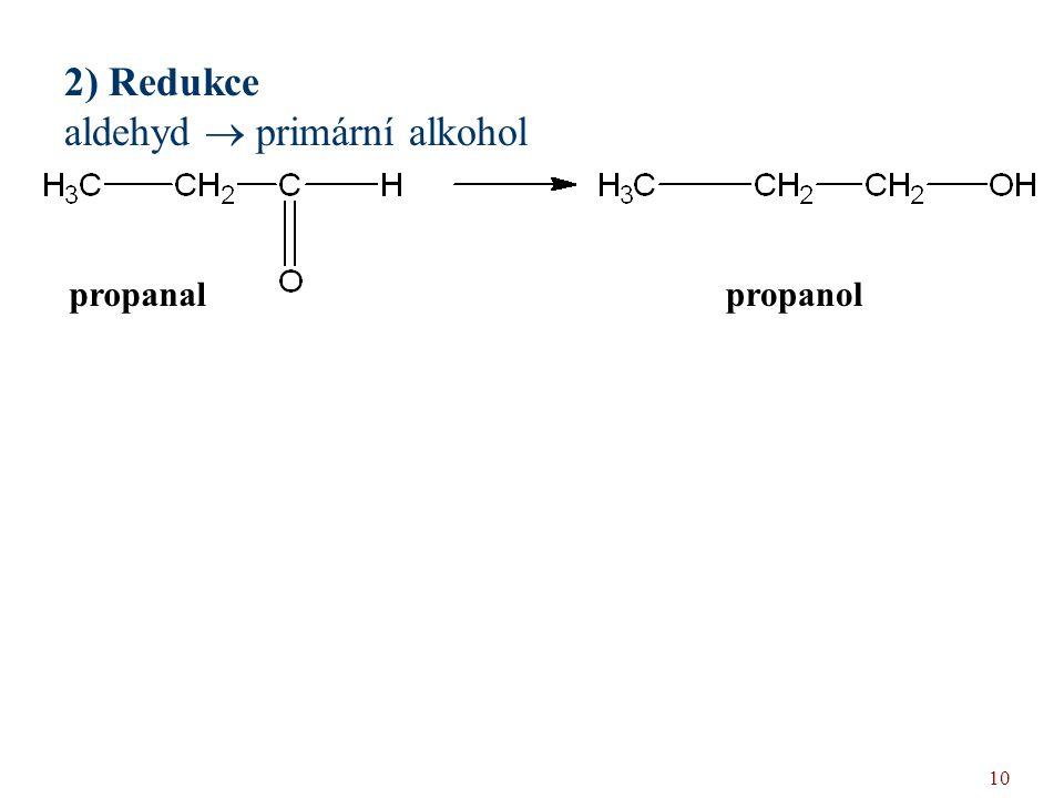 10 2) Redukce aldehyd  primární alkohol propanalpropanol