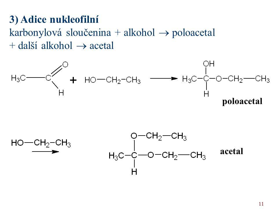 11 3) Adice nukleofilní karbonylová sloučenina + alkohol  poloacetal + další alkohol  acetal poloacetal acetal
