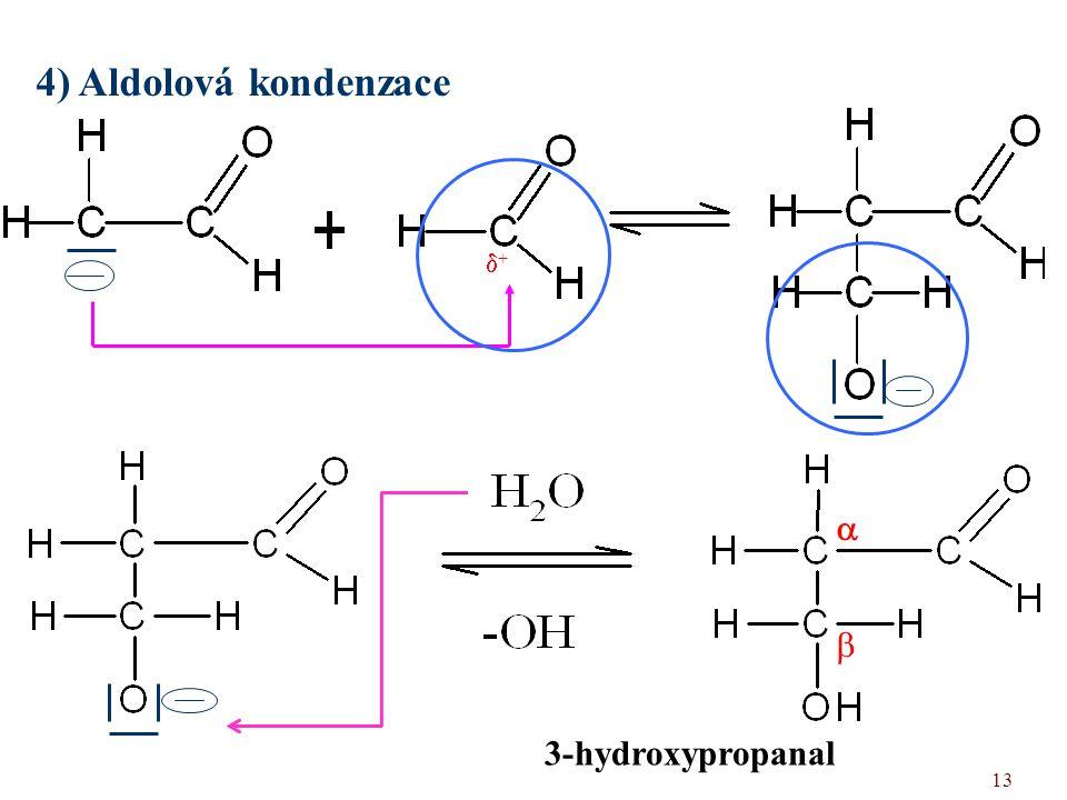 13 4) Aldolová kondenzace 3-hydroxypropanal   ++