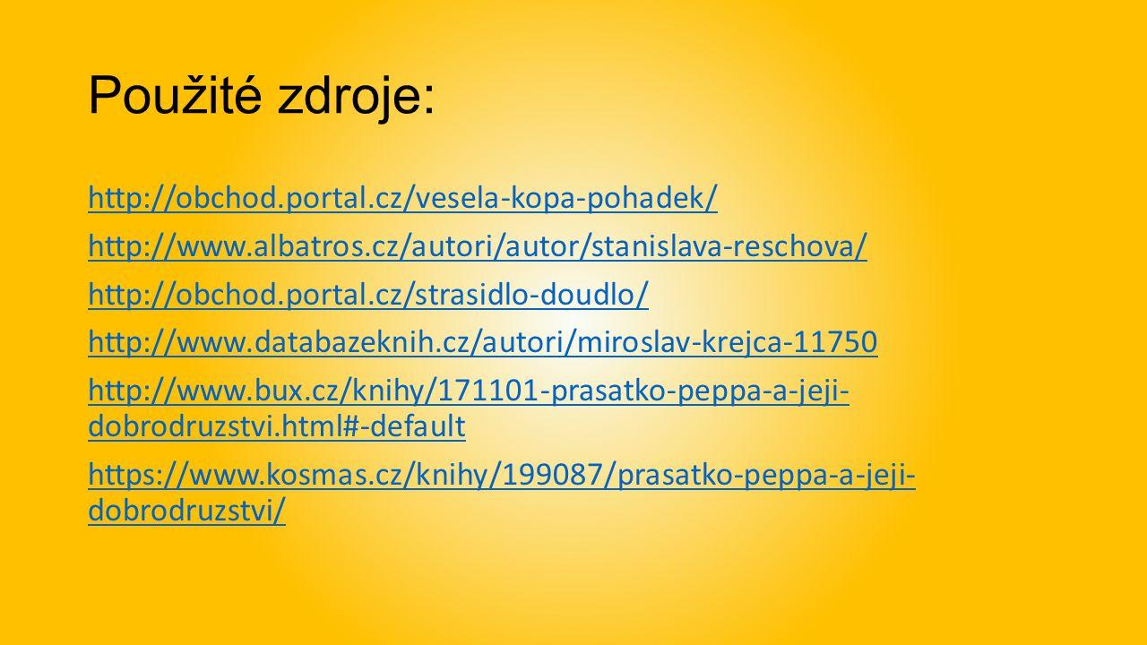 Použité zdroje: http://obchod.portal.cz/vesela-kopa-pohadek/ http://www.albatros.cz/autori/autor/stanislava-reschova/ http://obchod.portal.cz/strasidlo-doudlo/ http://www.databazeknih.cz/autori/miroslav-krejca-11750 http://www.bux.cz/knihy/171101-prasatko-peppa-a-jeji- dobrodruzstvi.html#-default https://www.kosmas.cz/knihy/199087/prasatko-peppa-a-jeji- dobrodruzstvi/