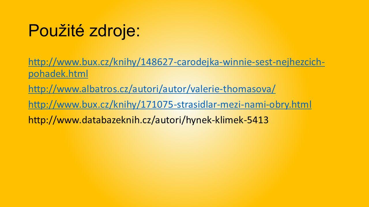 Použité zdroje: http://www.bux.cz/knihy/148627-carodejka-winnie-sest-nejhezcich- pohadek.html http://www.albatros.cz/autori/autor/valerie-thomasova/ http://www.bux.cz/knihy/171075-strasidlar-mezi-nami-obry.html http://www.databazeknih.cz/autori/hynek-klimek-5413