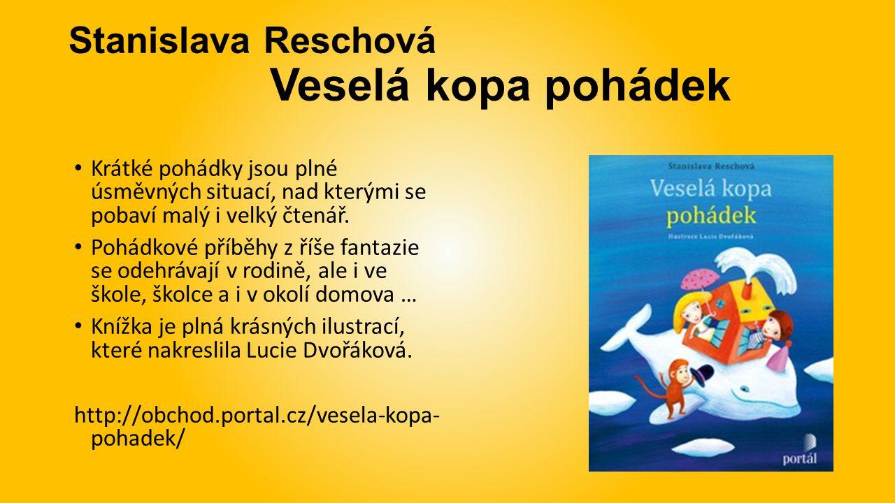 Stanislava Reschová Veselá kopa pohádek Krátké pohádky jsou plné úsměvných situací, nad kterými se pobaví malý i velký čtenář.