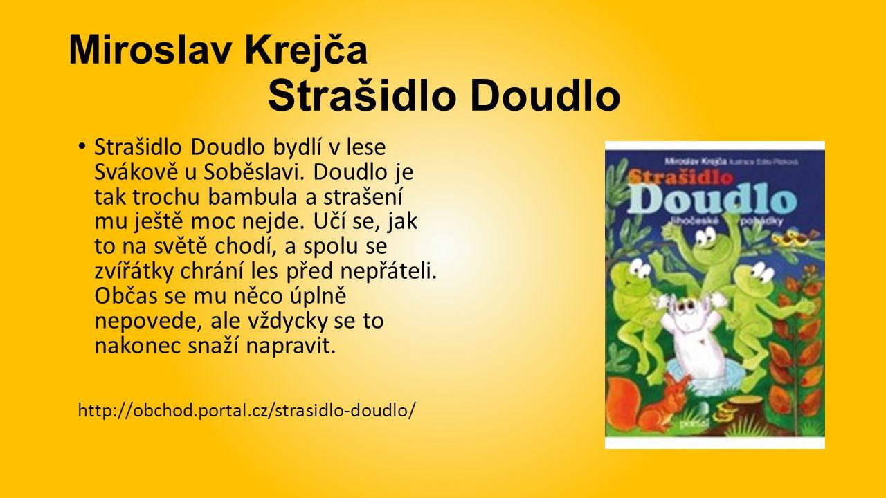 Miroslav Krejča Strašidlo Doudlo Strašidlo Doudlo bydlí v lese Svákově u Soběslavi. Doudlo je tak trochu bambula a strašení mu ještě moc nejde. Učí se