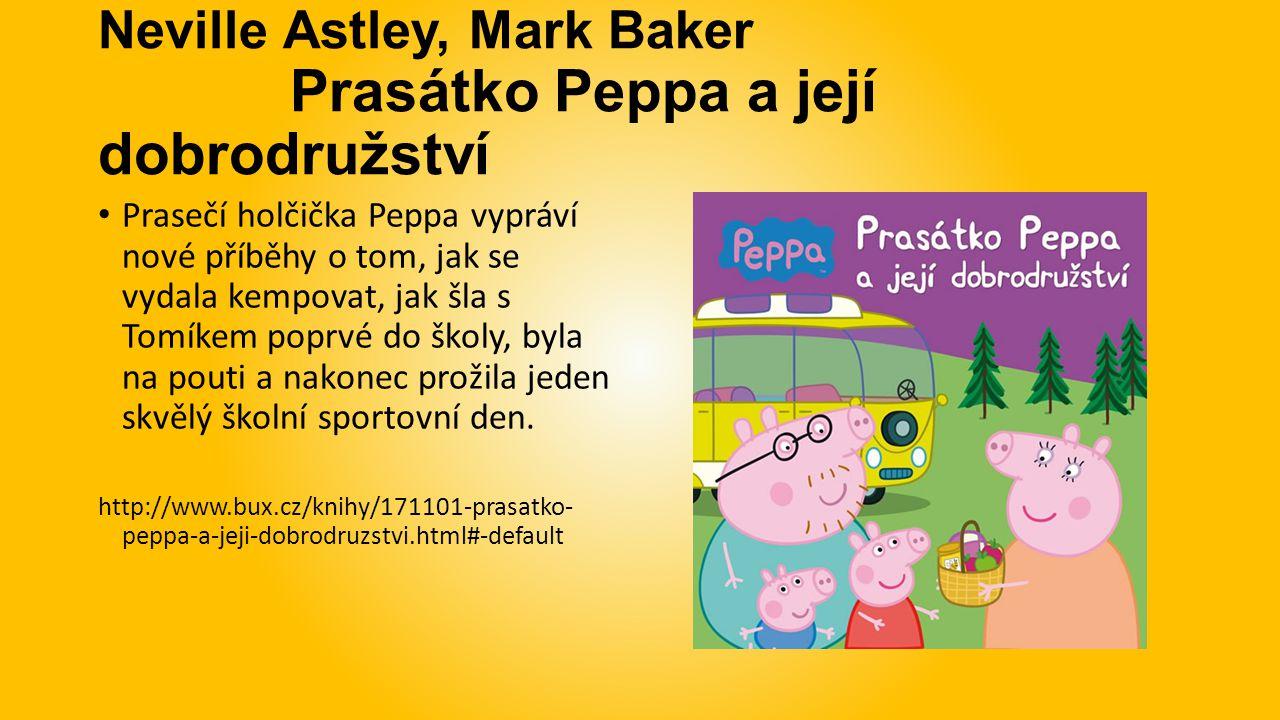 Neville Astley, Mark Baker Prasátko Peppa a její dobrodružství Prasečí holčička Peppa vypráví nové příběhy o tom, jak se vydala kempovat, jak šla s Tomíkem poprvé do školy, byla na pouti a nakonec prožila jeden skvělý školní sportovní den.