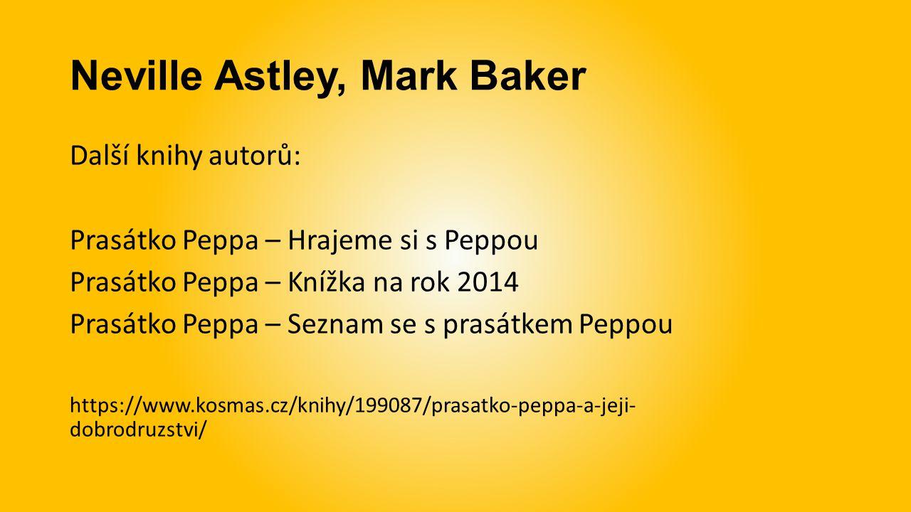 Neville Astley, Mark Baker Další knihy autorů: Prasátko Peppa – Hrajeme si s Peppou Prasátko Peppa – Knížka na rok 2014 Prasátko Peppa – Seznam se s p