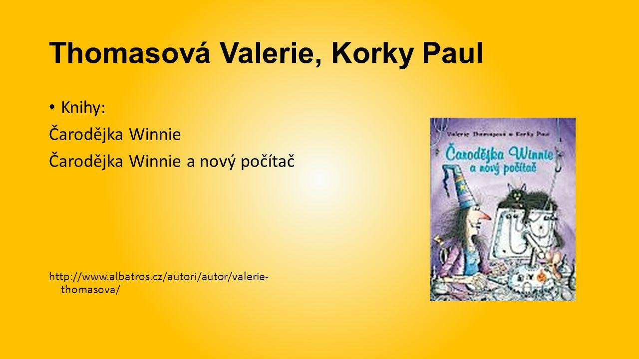 Thomasová Valerie, Korky Paul Knihy: Čarodějka Winnie Čarodějka Winnie a nový počítač http://www.albatros.cz/autori/autor/valerie- thomasova/