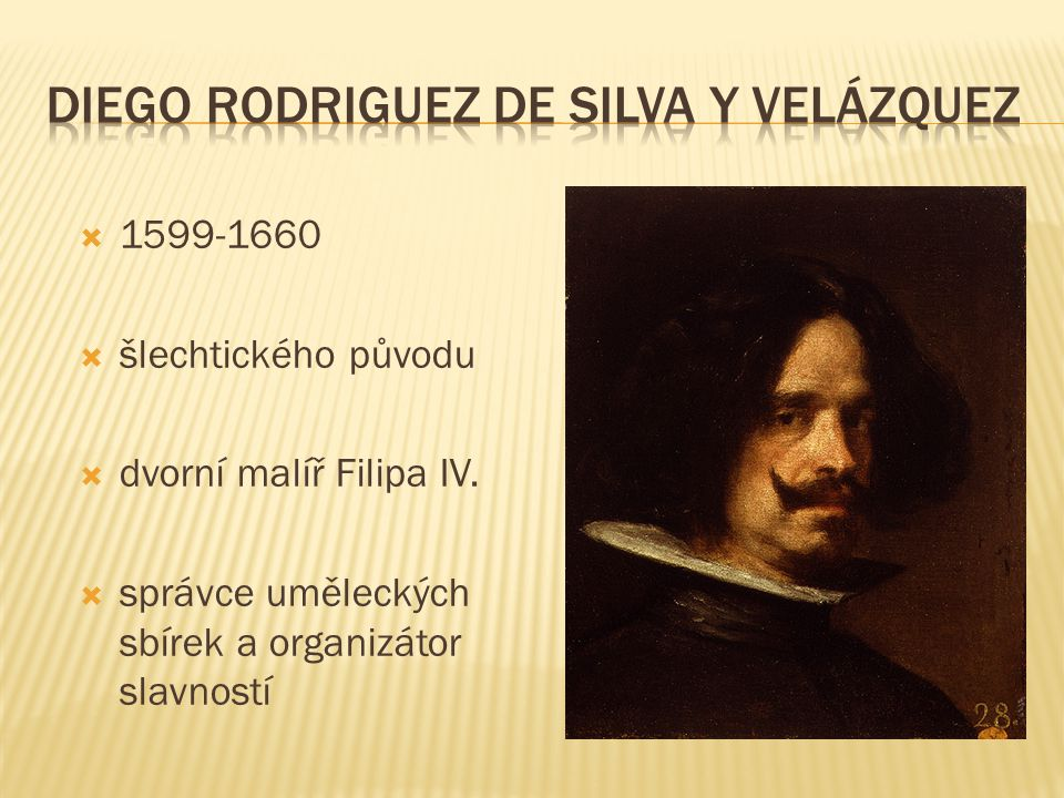  1599-1660  šlechtického původu  dvorní malíř Filipa IV.  správce uměleckých sbírek a organizátor slavností