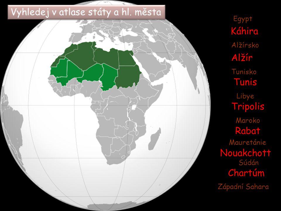 Egypt Alžírsko Tunisko Libye Maroko Mauretánie Súdán Západní Sahara Vyhledej v atlase státy a hl. města Káhira Alžír Tunis Tripolis Rabat Nouakchott C