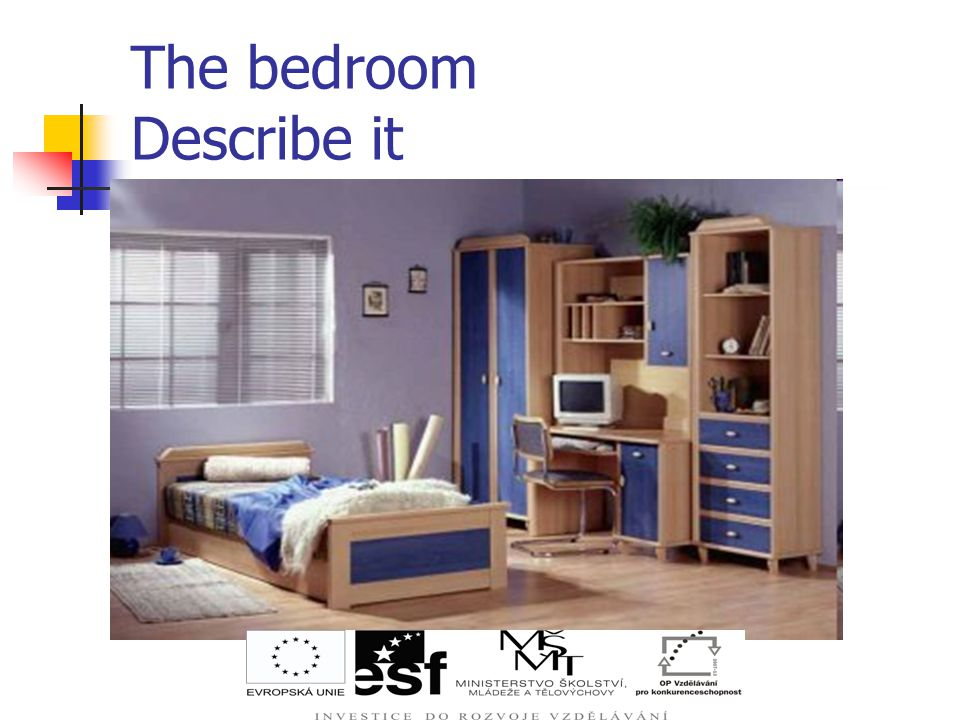 The bedroom Describe it