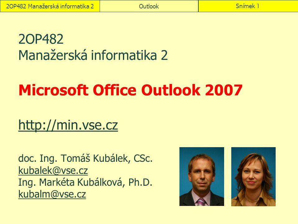 2OP482 Manažerská informatika 2OutlookSnímek 1 2OP482 Manažerská informatika 2 Microsoft Office Outlook 2007 http://min.vse.cz http://min.vse.cz doc.