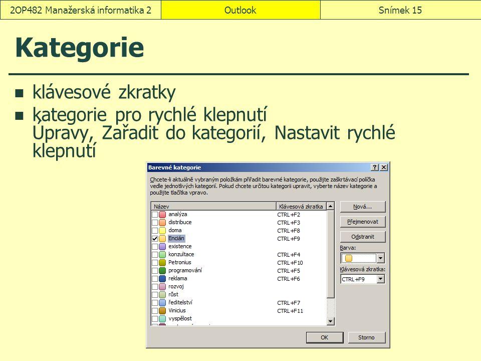 OutlookSnímek 152OP482 Manažerská informatika 2 Kategorie klávesové zkratky kategorie pro rychlé klepnutí Úpravy, Zařadit do kategorií, Nastavit rychl