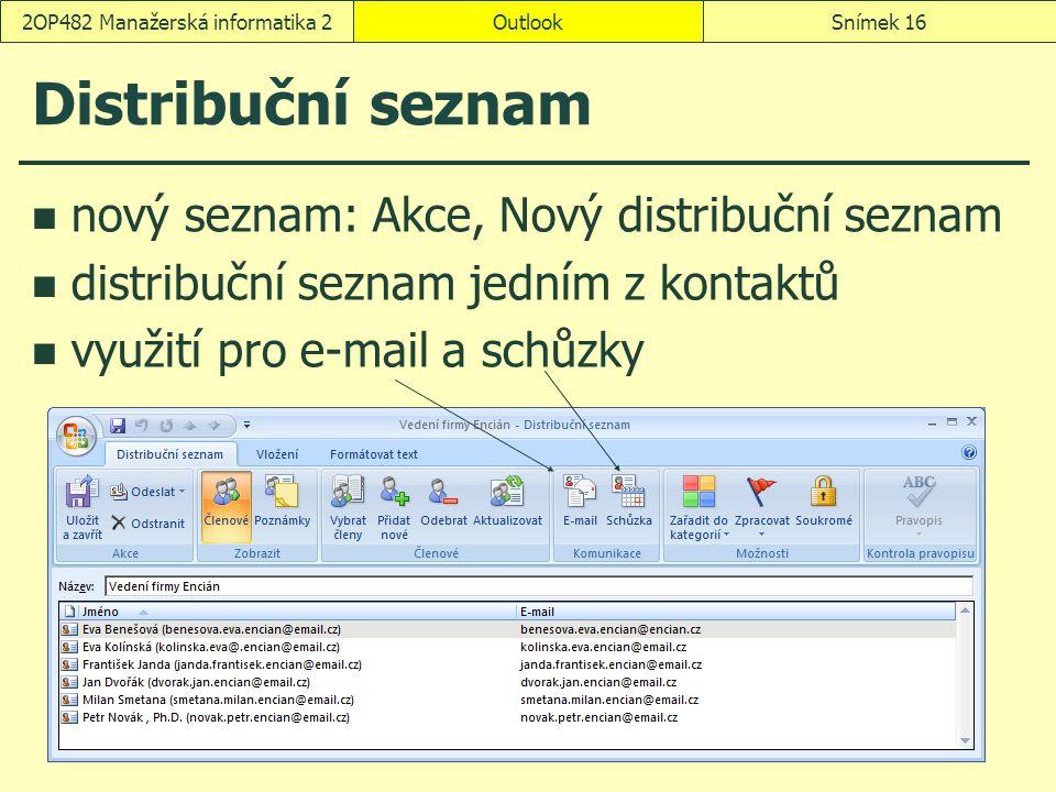 OutlookSnímek 162OP482 Manažerská informatika 2 Distribuční seznam nový seznam: Akce, Nový distribuční seznam distribuční seznam jedním z kontaktů využití pro e-mail a schůzky