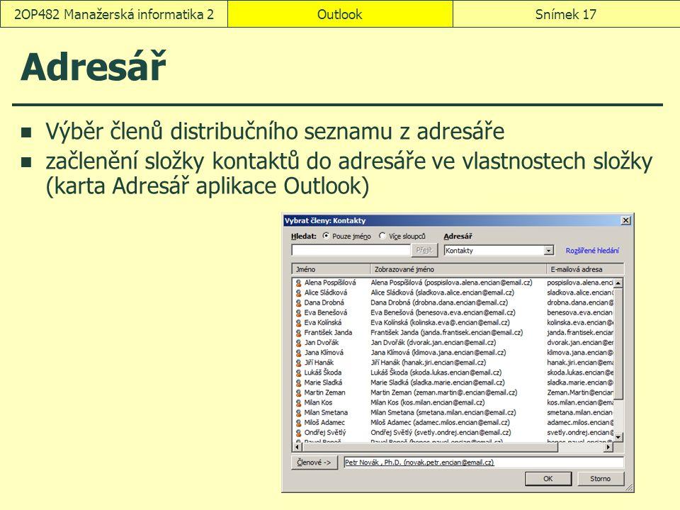 OutlookSnímek 172OP482 Manažerská informatika 2 Adresář Výběr členů distribučního seznamu z adresáře začlenění složky kontaktů do adresáře ve vlastnostech složky (karta Adresář aplikace Outlook)