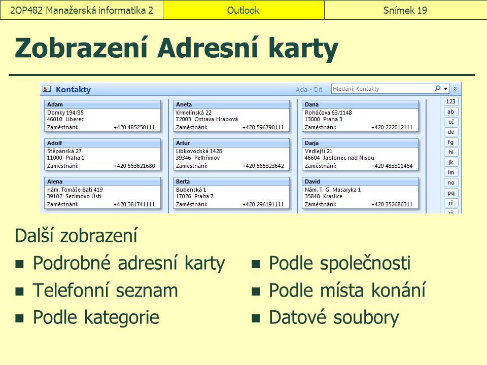 OutlookSnímek 192OP482 Manažerská informatika 2 Zobrazení Adresní karty Další zobrazení Podrobné adresní karty Telefonní seznam Podle kategorie Podle společnosti Podle místa konání Datové soubory