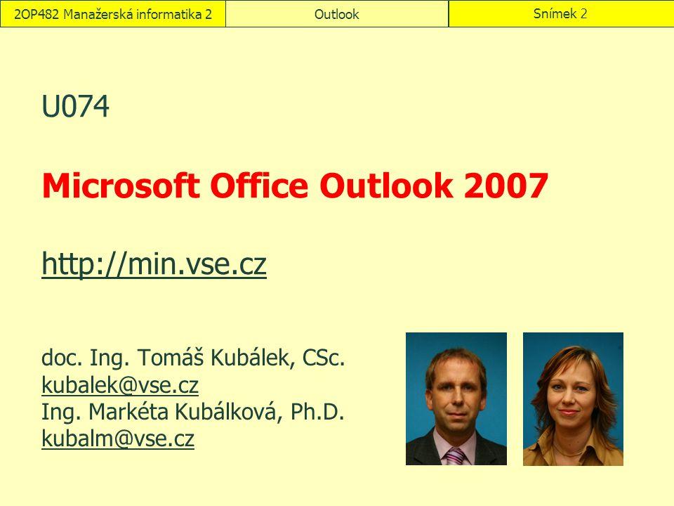2OP482 Manažerská informatika 2OutlookSnímek 2 U074 Microsoft Office Outlook 2007 http://min.vse.cz http://min.vse.cz doc. Ing. Tomáš Kubálek, CSc. ku