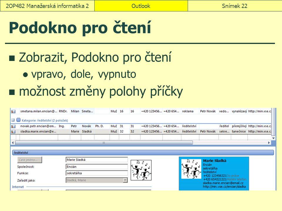 OutlookSnímek 222OP482 Manažerská informatika 2 Podokno pro čtení Zobrazit, Podokno pro čtení vpravo, dole, vypnuto možnost změny polohy příčky