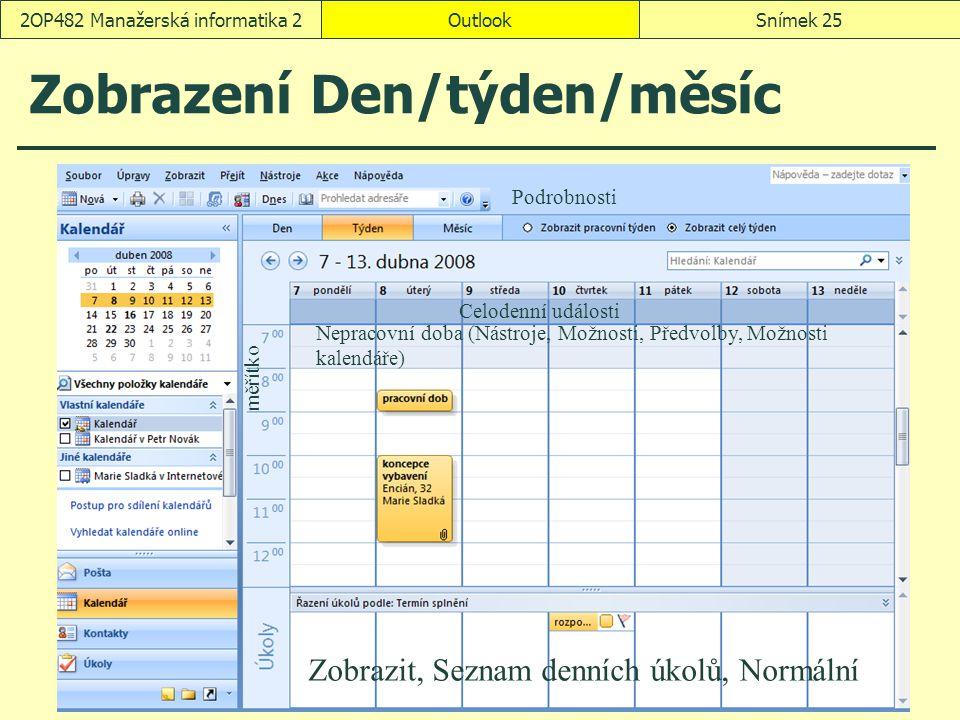 OutlookSnímek 252OP482 Manažerská informatika 2 Zobrazení Den/týden/měsíc Zobrazit, Seznam denních úkolů, Normální Nepracovní doba (Nástroje, Možnosti, Předvolby, Možnosti kalendáře) Celodenní události Podrobnosti měřítko