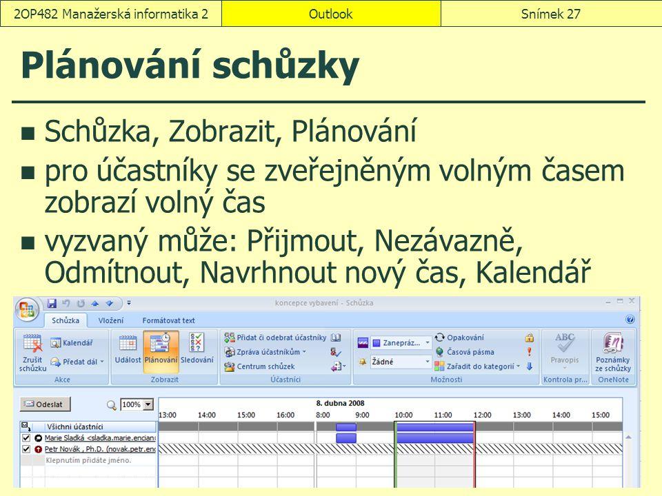 OutlookSnímek 272OP482 Manažerská informatika 2 Plánování schůzky Schůzka, Zobrazit, Plánování pro účastníky se zveřejněným volným časem zobrazí volný čas vyzvaný může: Přijmout, Nezávazně, Odmítnout, Navrhnout nový čas, Kalendář