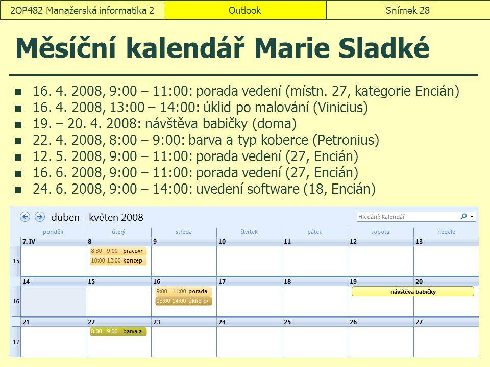 OutlookSnímek 282OP482 Manažerská informatika 2 Měsíční kalendář Marie Sladké 16. 4. 2008, 9:00 – 11:00: porada vedení (místn. 27, kategorie Encián) 1