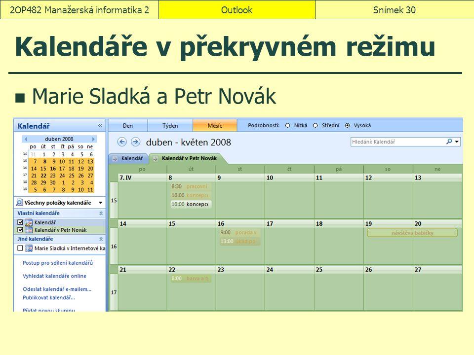 OutlookSnímek 302OP482 Manažerská informatika 2 Kalendáře v překryvném režimu Marie Sladká a Petr Novák